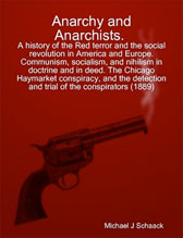 Anarchy and Anarchists. A History of the Red Terror, and the Social Revolution in America and Europe. Communism, Socialism, and Nihilism in Doctrine and Deed. The Chicago Haymarket Conspiracy, and the Detection and Trial of the Conspirators.